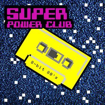 Super Power Club - 8bit 80s