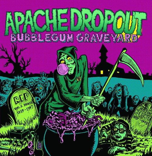 Apache Dropout - Bubblegum Graveyard