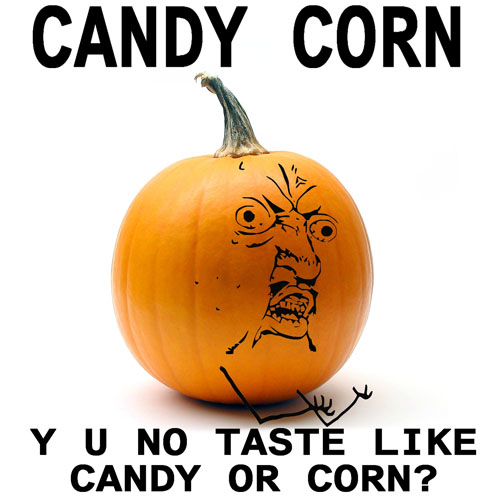 CANDY CORN - Y U NO?